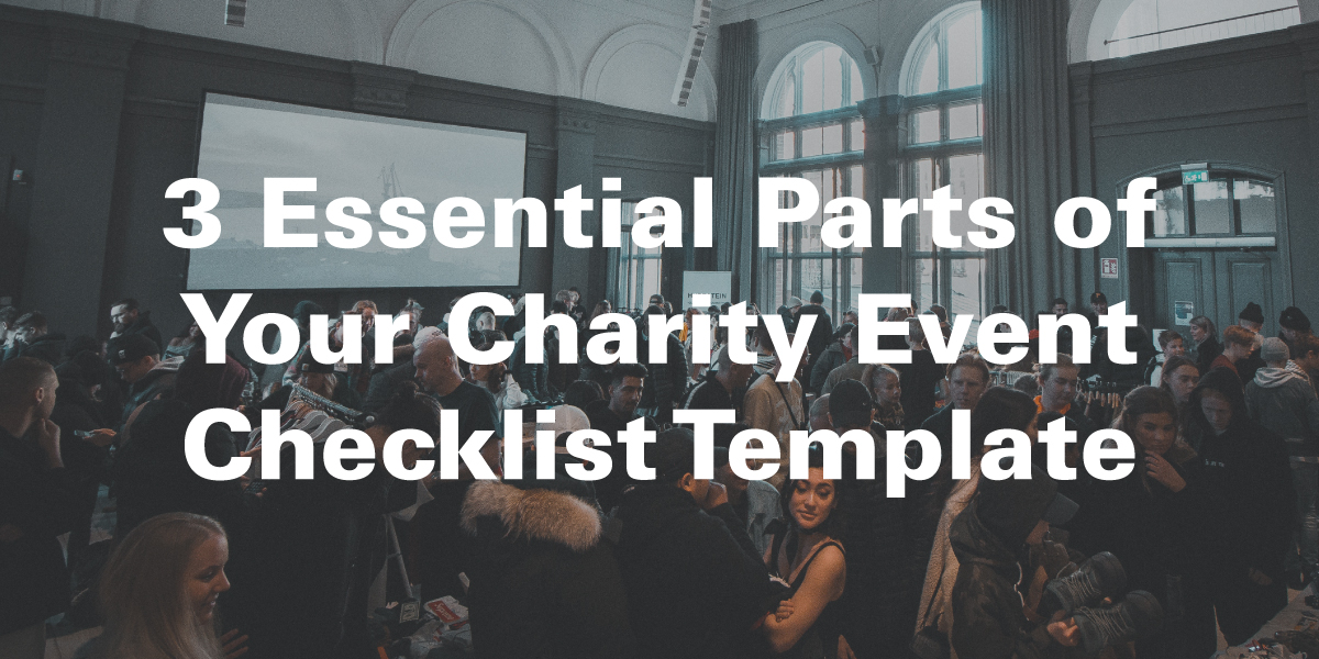 3 Essential Parts of Your Charity Event Checklist Template